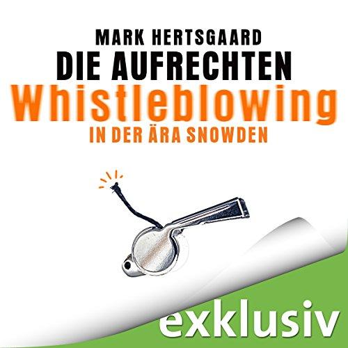 Die Aufrechten: Whistleblowing in der Ära Snowden audiobook cover art