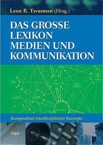 Das grosse Lexikon Medien und Kommunikation: Kompendium interdisziplinärer Konzepte: Kompendium Interdisziplinarer Konzepte