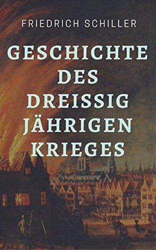 Friedrich Schiller - Geschichte des Dreißigjährigen Krieges: Der Dreißigjährige Krieg im historischen Klassiker von Friedrich Schiller
