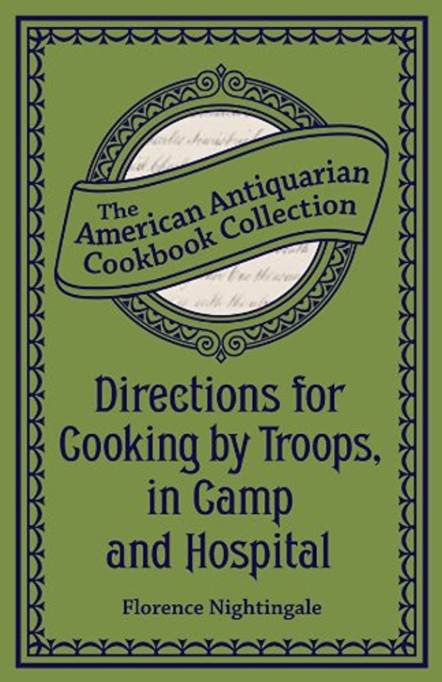 自分のために殉教者大量Directions for Cooking by Troops, in Camp and Hospital (American Antiquarian Cookbook Collection) (English Edition)