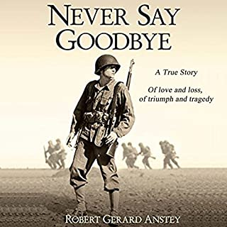 Never Say Goodbye     A True Story              By:                                                                                                                                 Robert Gerard Anstey                               Narrated by:                                                                                                                                 Becky Boyd                      Length: 11 hrs and 26 mins     1 rating     Overall 5.0