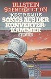 Songs aus der Konverterkammer. Stories. ( Ullstein Science Fiction).