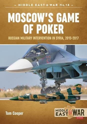 Cooper, T: Moscow'S Game of Poker: Russian Military Intervention in Syria, 2015-2017 (Middle East@war, Band 15)