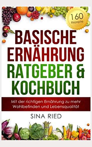 Basischer Ernährung Ratgeber & Kochbuch: Mit der richtigen Ernährung zu...