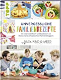 """Unvergessliche Familienrezepte: Die kreativsten Koch- und Backideen von Deutschlands erfolgreichster Familienbloggerin """"BABY, KIND & MEER"""""""