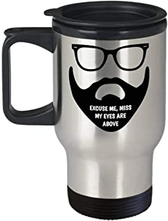 Funny Beard Travel Mug | Excuse Me Miss My Eyes Are Above | Stainless Steel | For Husbands Boyfriends Brothers And Those Who Love Them 14 Oz