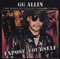 Expose Yourself-Singles by GG Allin (2004-08-10)