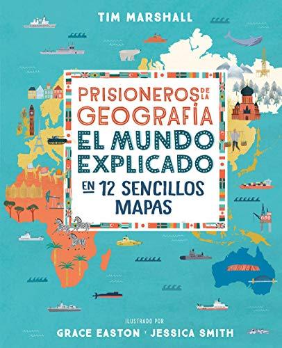 Prisioneros de la geografía: El mundo explicado en 12 sencillos mapas (geoPlaneta Kids)