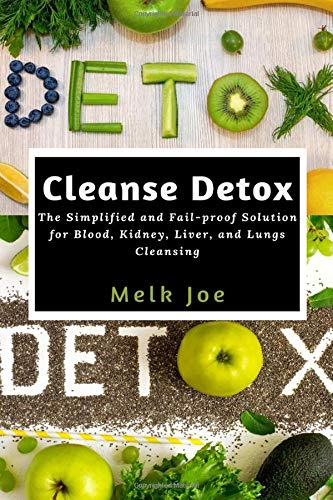 Cleanse Detox: The Simplified and Fail-proof Solution for Blood, Kidney, Liver, and Lungs Cleansing