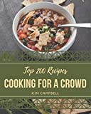 Top 200 Cooking for a Crowd Recipes: Let's Get Started with The Best Cooking for a Crowd Cookbook!
