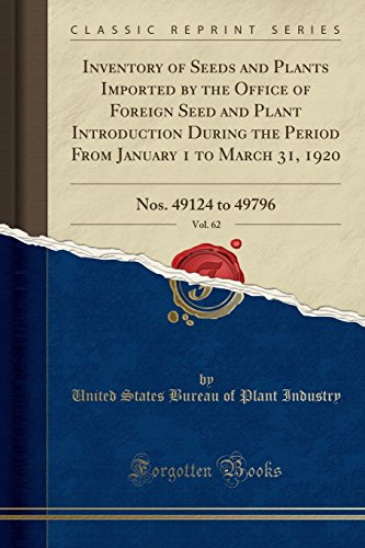 Inventory of Seeds and Plants Imported by the Office of Foreign Seed and Plant Introduction During the Period from January 1 to March 31, 1920, Vol. 62: Nos. 49124 to 49796 (Classic Reprint)