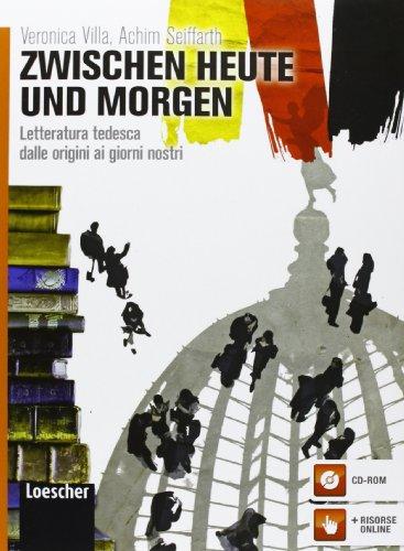 Zwischen heute und morgen. Letteratura tedesca dalle origini ai giorni nostri. Per le Scuole superiori. Con espansione online [Lingua tedesca]