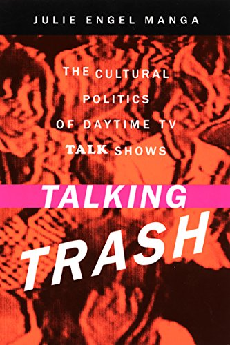Talking Trash: The Cultural Politics of Daytime TV Talk Shows (English Edition)