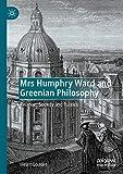 Mrs Humphry Ward and Greenian Philosophy: Religion, Society and Politics