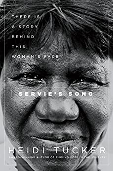 Servie's Song: There is a Story Behind this Woman's Face by [Heidi Tucker]