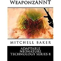 ANNT: WeaponzANNT (Adaptable NEoNature Technology Book 8) (English Edition)