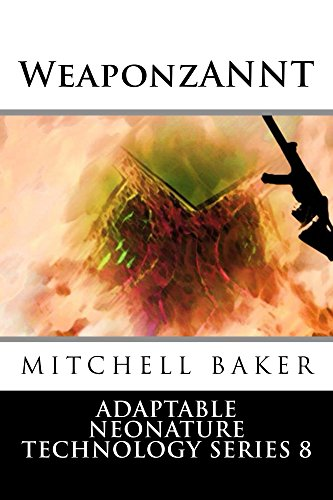 ANNT: WeaponzANNT (Adaptable NEoNature Technology Book 8) (English Edition)