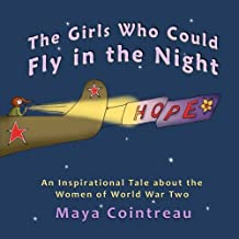 The Girls Who Could Fly in the Night - An Inspirational Tale about the Women of World War Two (Volume 5)