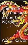 Warum China nie von England erobert wurde...: Eine Gute Nacht Geschichte für Kinder zum Schmunzeln (Kinderbuch 1) (German Edition)