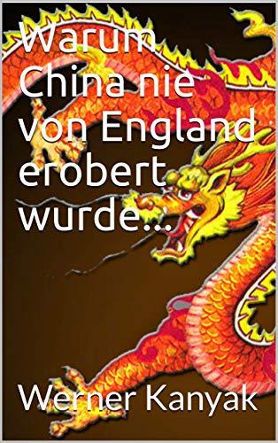 Warum China nie von England erobert wurde...: Eine Gute Nacht Geschichte für Kinder zum Schmunzeln (Kinderbuch 1)