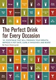 The Perfect Drink for Every Occasion: 151 Cocktails That Will Freshen Your Breath, Impress a Hot...