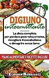 Digiuno intermittente: La dieta completa per perdere peso velocemente, risvegliare il metabolismo e dimagrire senza fame. Piano alimentare e ricette incluse. (Italian Edition)