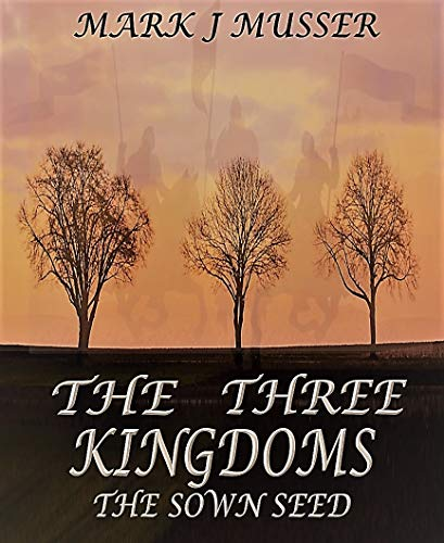 The Three Kingdoms: The Sown Seed by Musser, Mark J