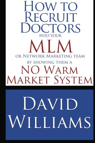 How to Recruit Doctors into your MLM or Network Marketing Team: by showing them a NO Warm Market System