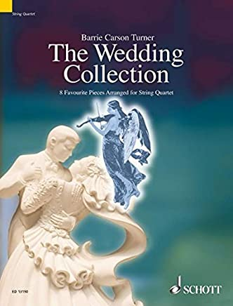 THE WEDDING COLLECTION: 8 (EIGHT) FAVORITE PIECES ARRANGED FOR STRING QUARTET SC/PTS (Schott String Quartet) by Barrie Carson Turner(2008-07-01)