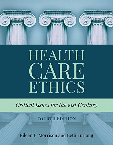Compare Textbook Prices for Health Care Ethics: Critical Issues for the 21st Century 4 Edition ISBN 9781284124910 by Morrison, Eileen E.,Furlong, Beth