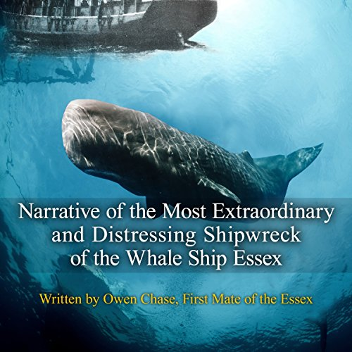 Narrative of the Most Extraordinary and Distressing Shipwreck of the Whaleship Essex audiobook cover art