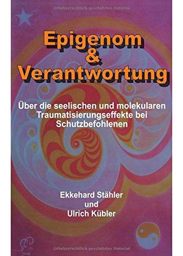 Epigenom & Verantwortung: Über die seelischen und molekularen Traumatisierungseffekte bei Schutzbefohlenen
