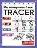 Cahier d'activités pour enfants 3 ans et +: Apprendre à dessiner et tracer des Formes Lignes Lettres chiffres + coloriage grand format maternelle et primaire