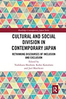 Cultural and Social Division in Contemporary Japan: Rethinking Discourses of Inclusion and Exclusion (Routledge Contemporary Japan)