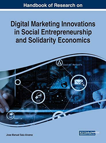 Handbook of Research on Digital Marketing Innovations in Social Entrepreneurship and Solidarity Economics (Advances in Marketing, Customer Relationship Management, and E-services)