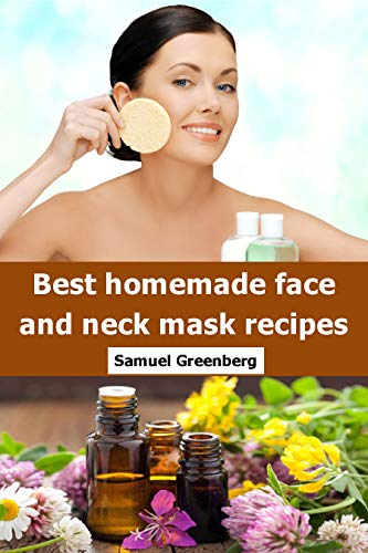 Best homemade face and neck mask recipes (English Edition)