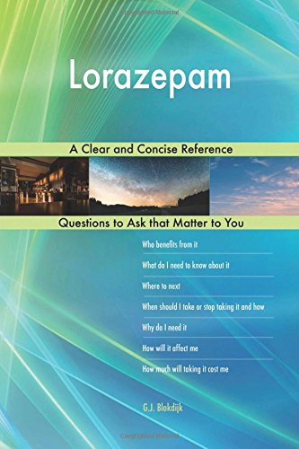 Lorazepam; A Clear and Concise Reference