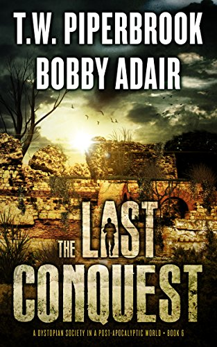 The Last Conquest: A Dystopian Society in a Post-Apocalyptic World (The Last Survivors Book 6) by [Bobby Adair, T.W. Piperbrook]