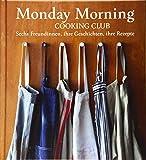 Monday Morning Cooking Club: Sechs Freundinnen, ihre Geschichten, ihre Rezepte