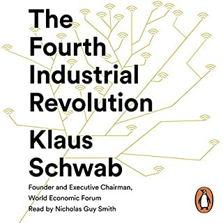 The Fourth Industrial Revolution                   By:                                                                                                                                 Klaus Schwab                               Narrated by:                                                                                                                                 Mr Nicholas Guy Smith                      Length: 5 hrs and 32 mins     63 ratings     Overall 4.2