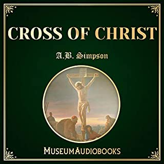 Cross of Christ                   By:                                                                                                                                 A.B. Simpson                               Narrated by:                                                                                                                                 Matthew Coles                      Length: 3 hrs and 1 min     1 rating     Overall 5.0
