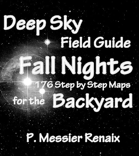 Fall & Early Winter Nights Deep Sky Astronomy Field Guide for the Backyard: 176 Step by Step Maps (English Edition)