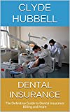 Dental Insurance: The Definitive Guide to Dental Insurance Billing and More