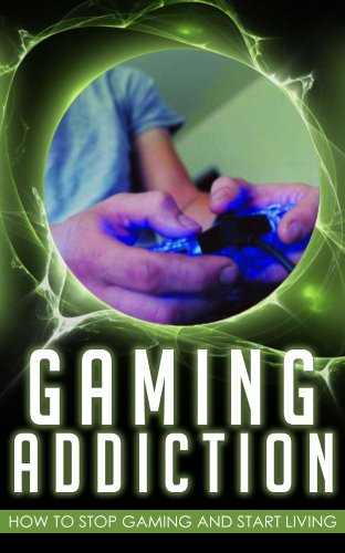 Gaming Addiction: How To Stop Gaming And Start Living (English Edition)