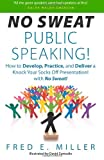 'No Sweat Public Speaking!': How to Develop, Practice and Deliver a Knock Your Socks Off! Presentation with - No Sweat!