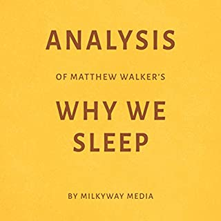 Analysis of Matthew Walker's Why We Sleep                   By:                                                                                                                                 Milkyway Media                               Narrated by:                                                                                                                                 Dara Rosenberg                      Length: 26 mins     3 ratings     Overall 3.7