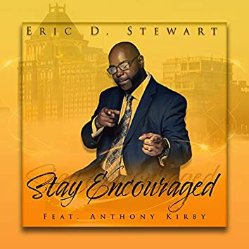 Stay Encouraged (feat. Anthony Kirby)
