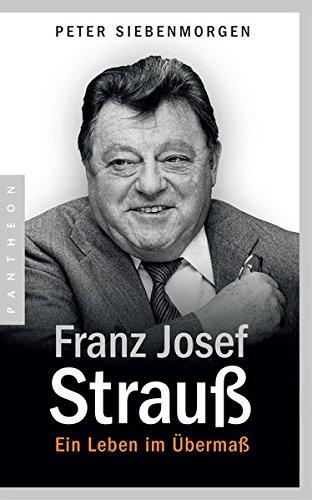 Franz Josef Strauß: Ein Leben im Übermaß