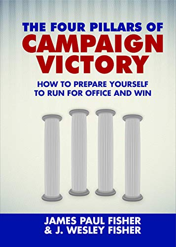 The Four Pillars of Campaign Victory: How to Prepare Yourself to Run for Office and Win (English Edition)