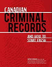 Canadian Criminal Records: And how to start fresh